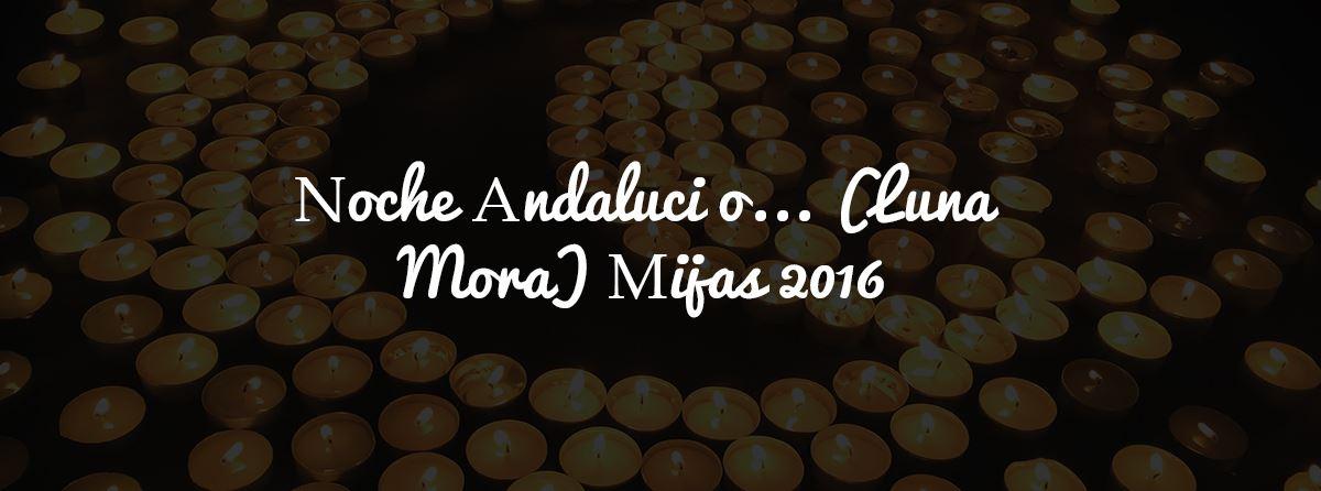 Noche Andaluc� en Mijas( o Luna Mora)... 2016